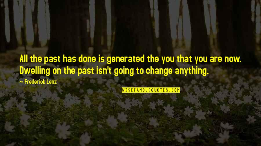 Dwelling In The Past Quotes By Frederick Lenz: All the past has done is generated the