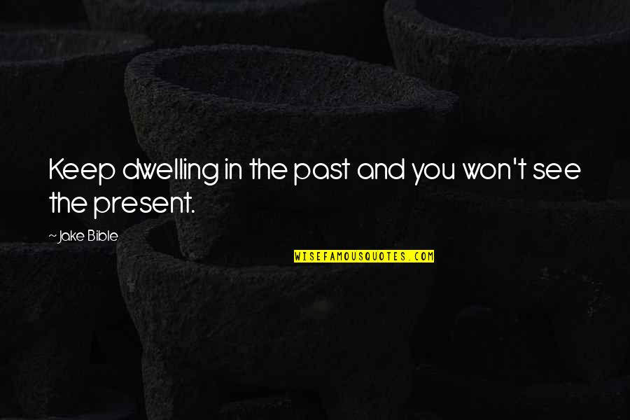 Dwelling In The Past Quotes By Jake Bible: Keep dwelling in the past and you won't