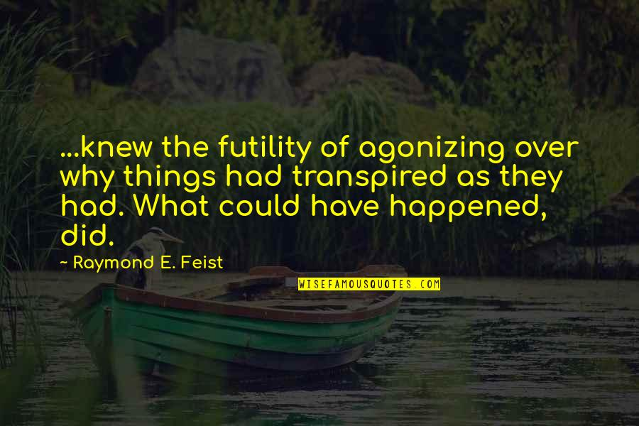 Dwelling In The Past Quotes By Raymond E. Feist: ...knew the futility of agonizing over why things