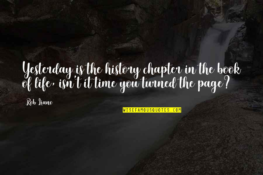 Dwelling In The Past Quotes By Rob Liano: Yesterday is the history chapter in the book