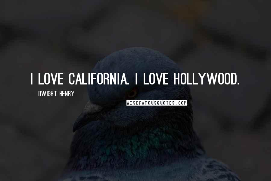 Dwight Henry quotes: I love California. I love Hollywood.