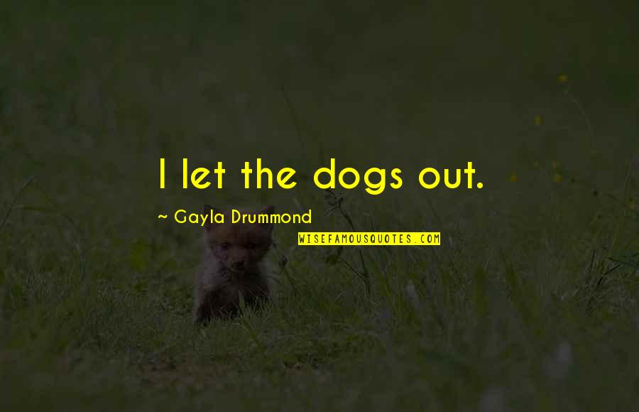 Dwight In This Boy's Life Quotes By Gayla Drummond: I let the dogs out.