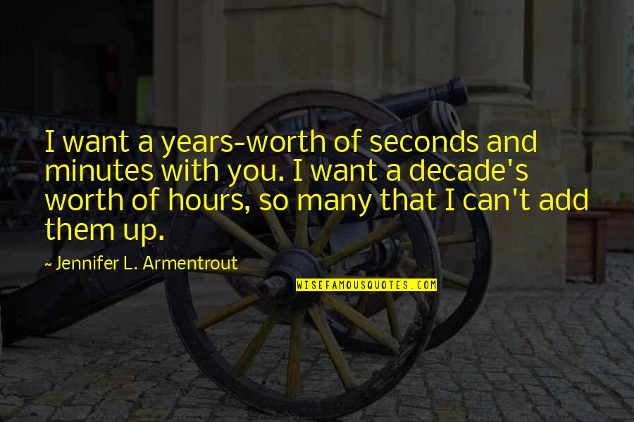 Dwight In This Boy's Life Quotes By Jennifer L. Armentrout: I want a years-worth of seconds and minutes