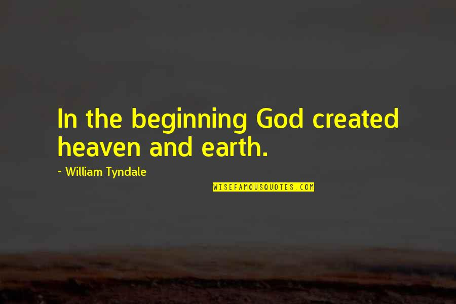 Dwight In This Boy's Life Quotes By William Tyndale: In the beginning God created heaven and earth.