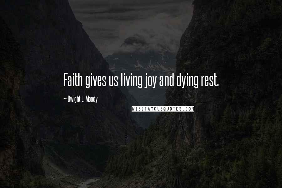 Dwight L. Moody quotes: Faith gives us living joy and dying rest.