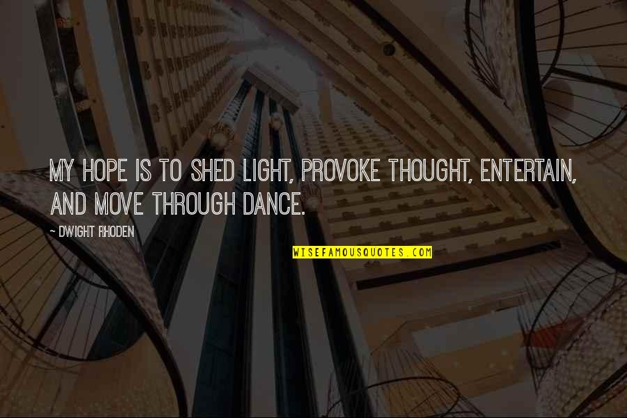 Dwight Rhoden Quotes By Dwight Rhoden: My hope is to shed light, provoke thought,
