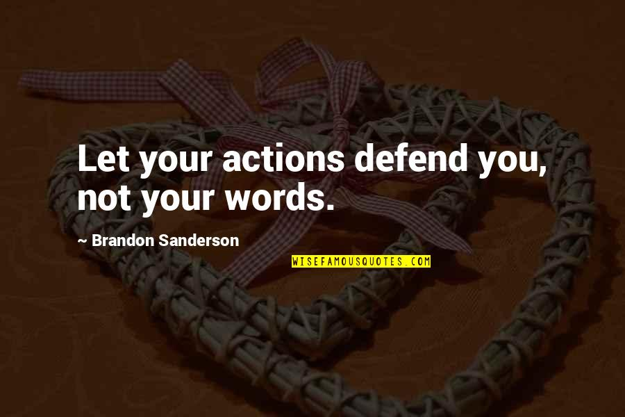 Dwindled Quotes By Brandon Sanderson: Let your actions defend you, not your words.