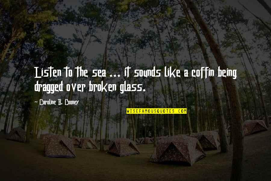 Dwindled Quotes By Caroline B. Cooney: Listen to the sea ... it sounds like