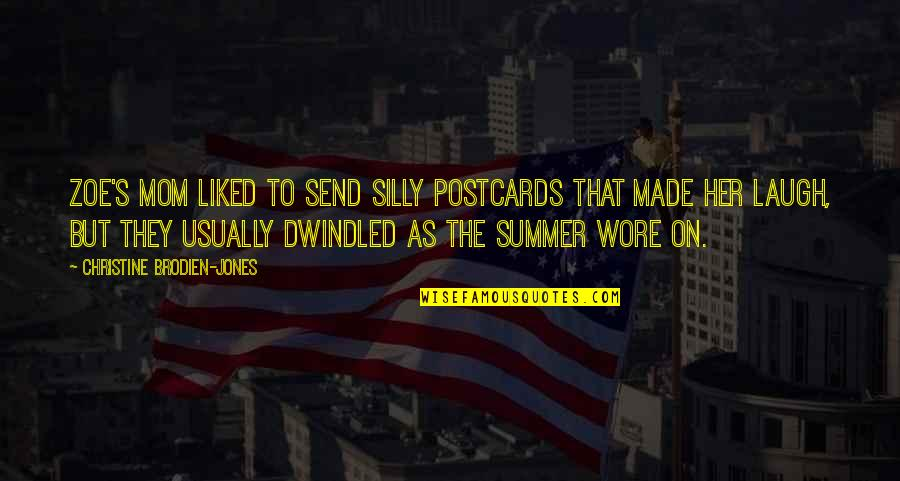Dwindled Quotes By Christine Brodien-Jones: Zoe's mom liked to send silly postcards that