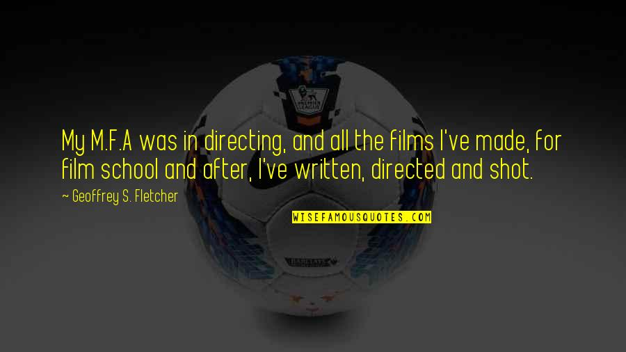 Dwindled Quotes By Geoffrey S. Fletcher: My M.F.A was in directing, and all the