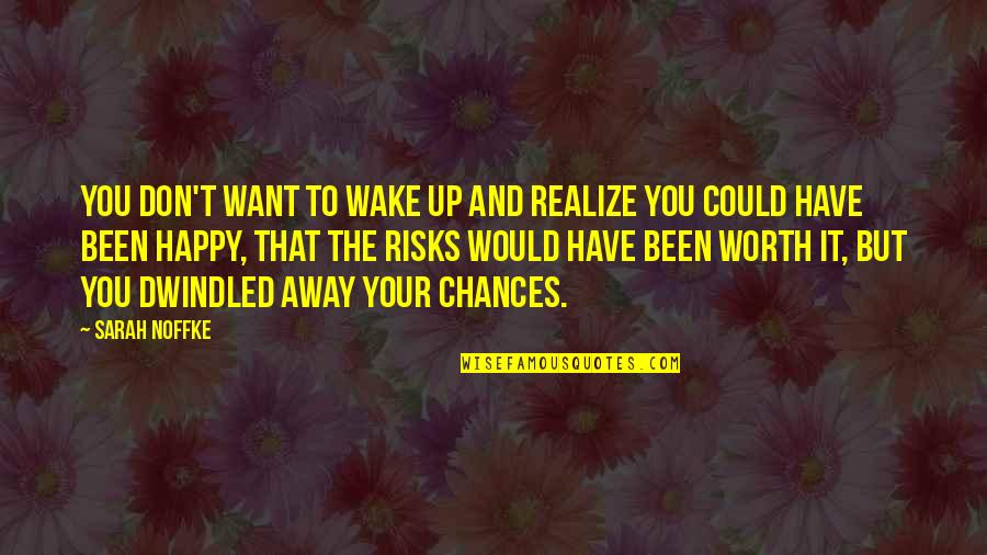 Dwindled Quotes By Sarah Noffke: You don't want to wake up and realize