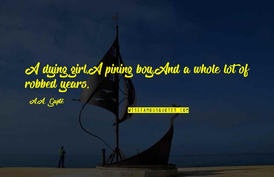 Dying Death Quotes By A.A. Gupte: A dying girl.A pining boy.And a whole lot