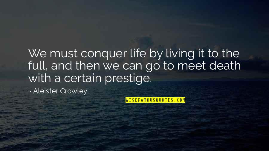 Dying Death Quotes By Aleister Crowley: We must conquer life by living it to