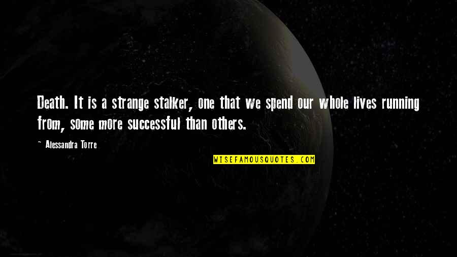 Dying Death Quotes By Alessandra Torre: Death. It is a strange stalker, one that