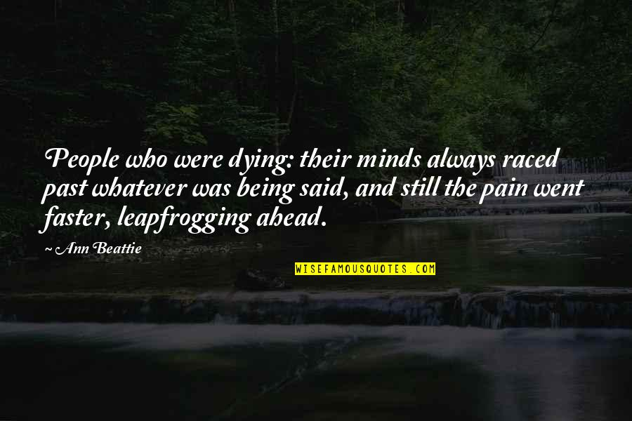 Dying Death Quotes By Ann Beattie: People who were dying: their minds always raced