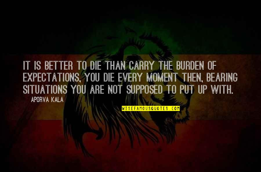 Dying Death Quotes By Aporva Kala: It is better to die than carry the