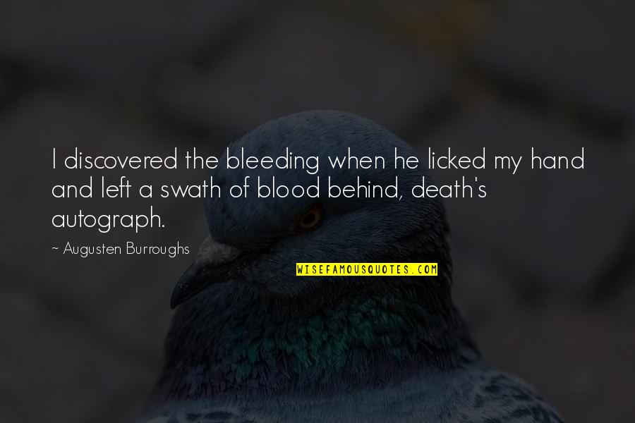 Dying Death Quotes By Augusten Burroughs: I discovered the bleeding when he licked my
