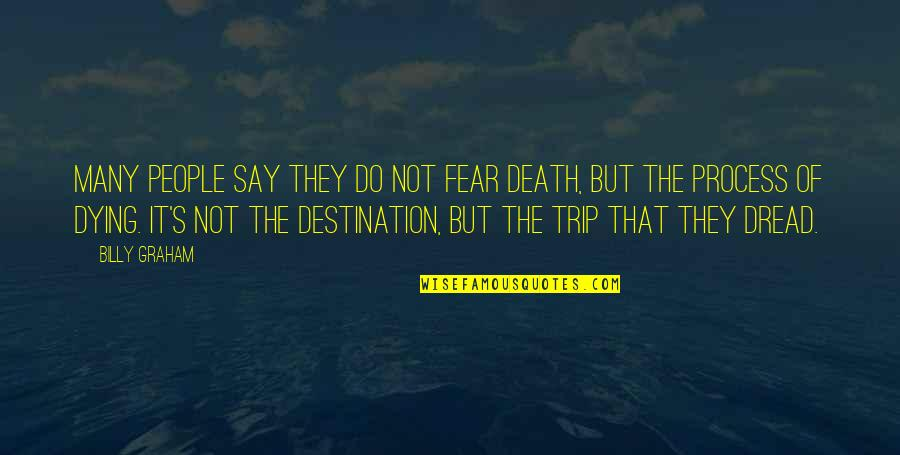 Dying Death Quotes By Billy Graham: Many people say they do not fear death,