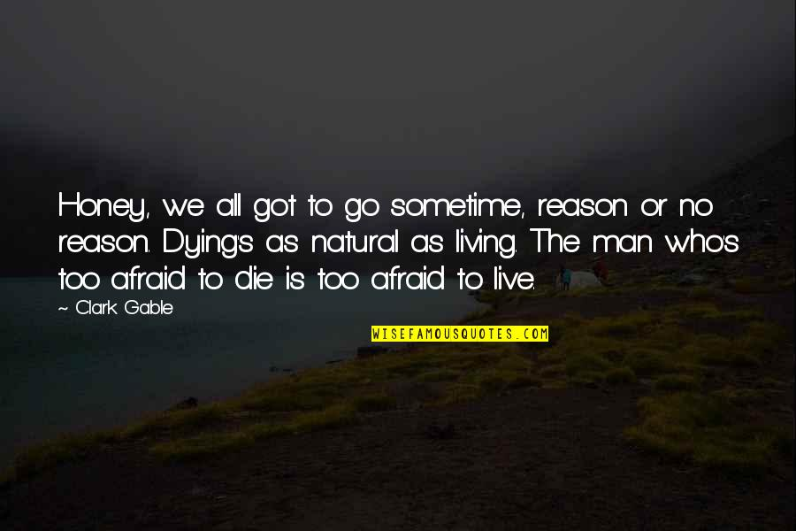 Dying Death Quotes By Clark Gable: Honey, we all got to go sometime, reason
