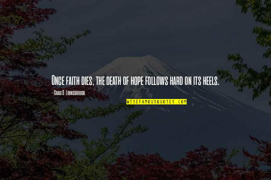 Dying Death Quotes By Craig D. Lounsbrough: Once faith dies, the death of hope follows