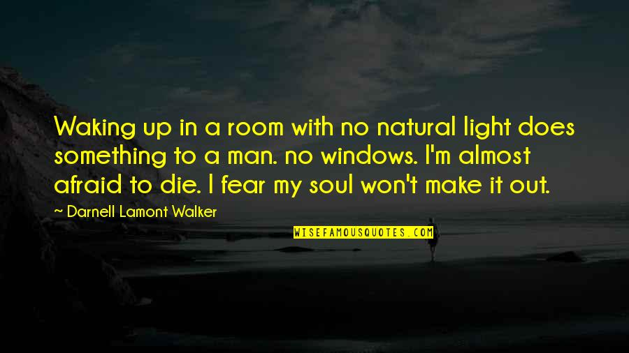 Dying Death Quotes By Darnell Lamont Walker: Waking up in a room with no natural