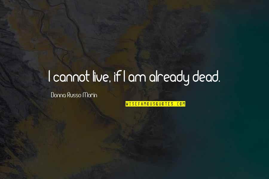 Dying Death Quotes By Donna Russo Morin: I cannot live, if I am already dead.