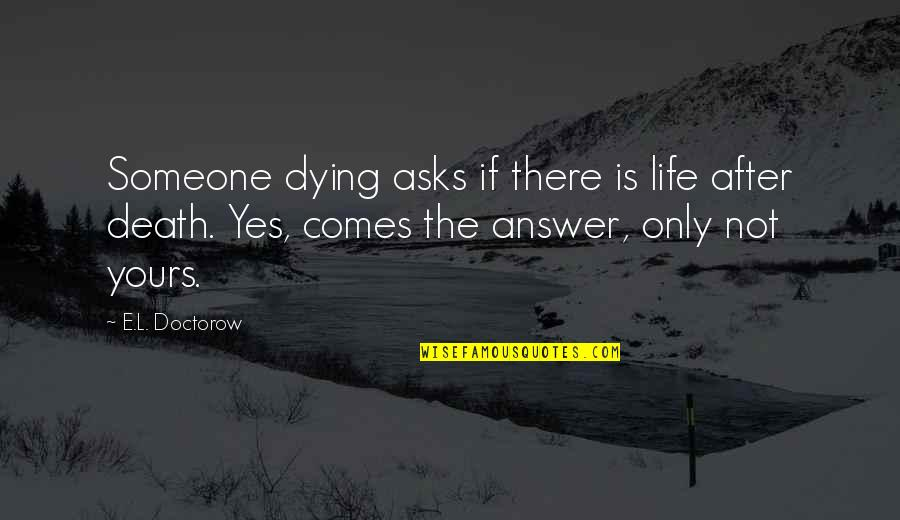 Dying Death Quotes By E.L. Doctorow: Someone dying asks if there is life after