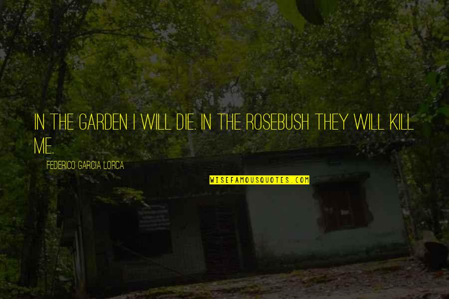 Dying Death Quotes By Federico Garcia Lorca: In the garden I will die. In the