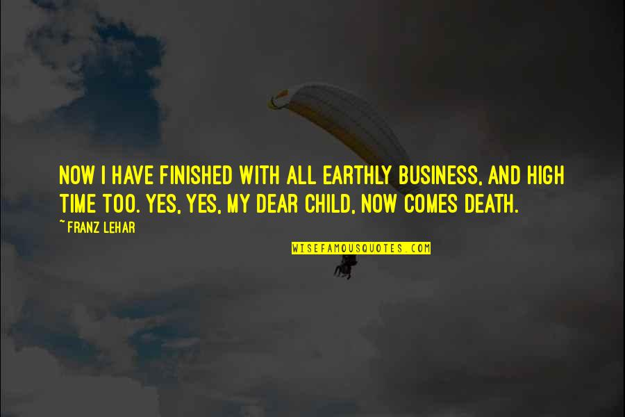 Dying Death Quotes By Franz Lehar: Now I have finished with all earthly business,