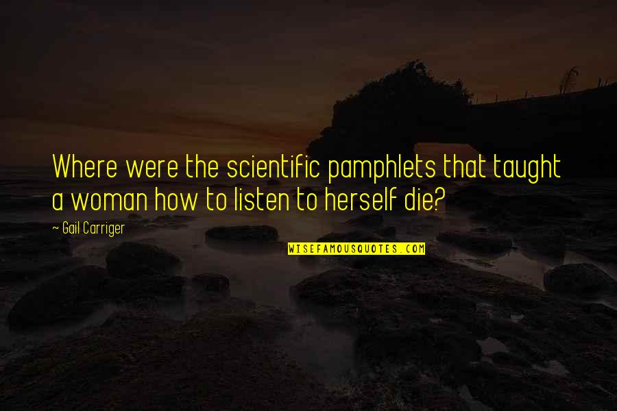 Dying Death Quotes By Gail Carriger: Where were the scientific pamphlets that taught a