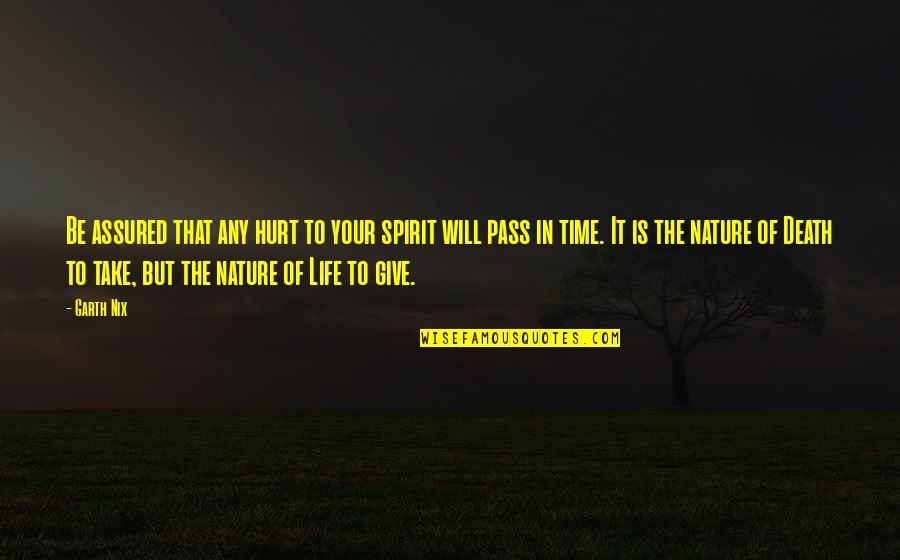 Dying Death Quotes By Garth Nix: Be assured that any hurt to your spirit