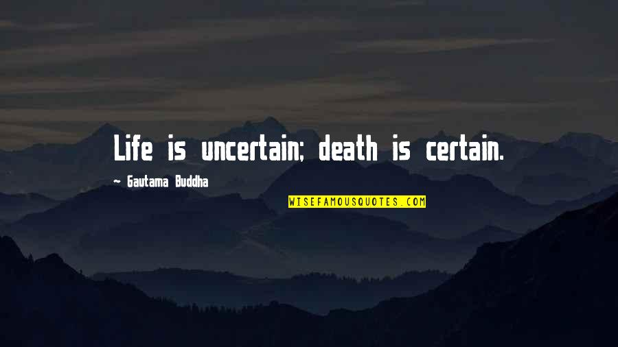 Dying Death Quotes By Gautama Buddha: Life is uncertain; death is certain.