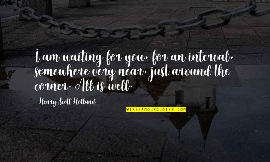 Dying Death Quotes By Henry Scott Holland: I am waiting for you, for an interval,