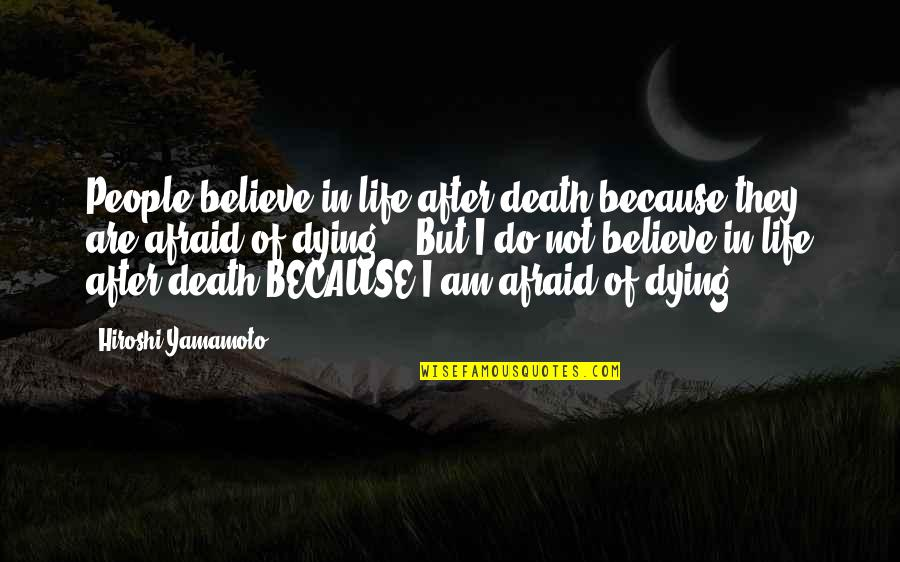 Dying Death Quotes By Hiroshi Yamamoto: People believe in life after death because they