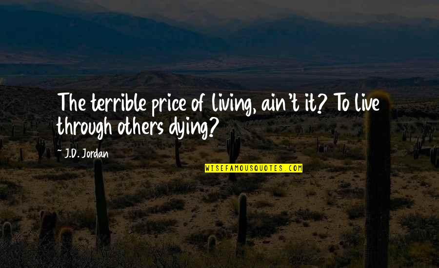 Dying Death Quotes By J.D. Jordan: The terrible price of living, ain't it? To
