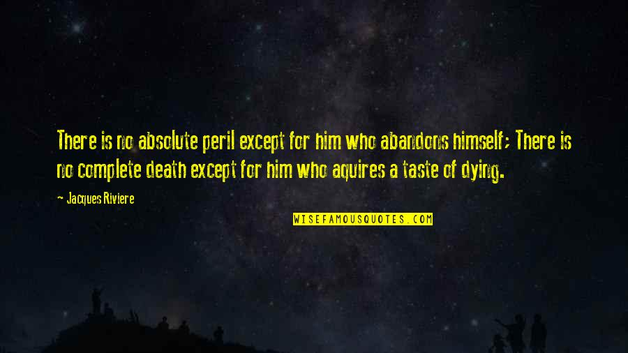 Dying Death Quotes By Jacques Riviere: There is no absolute peril except for him