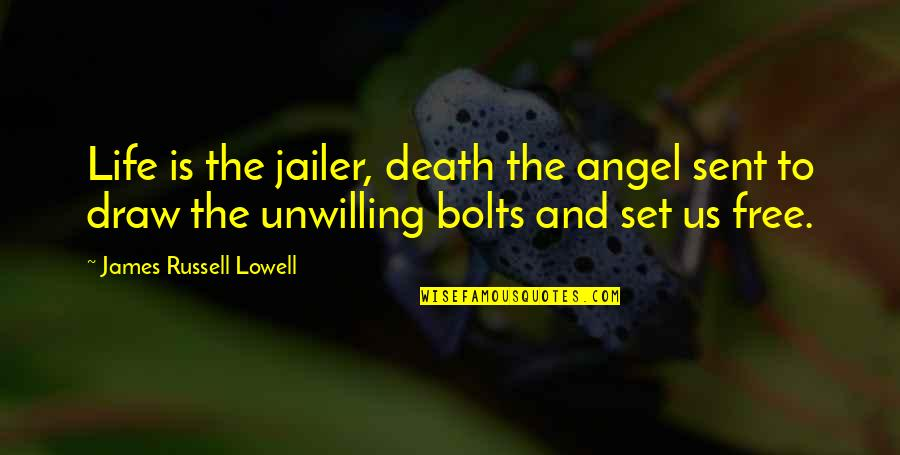 Dying Death Quotes By James Russell Lowell: Life is the jailer, death the angel sent