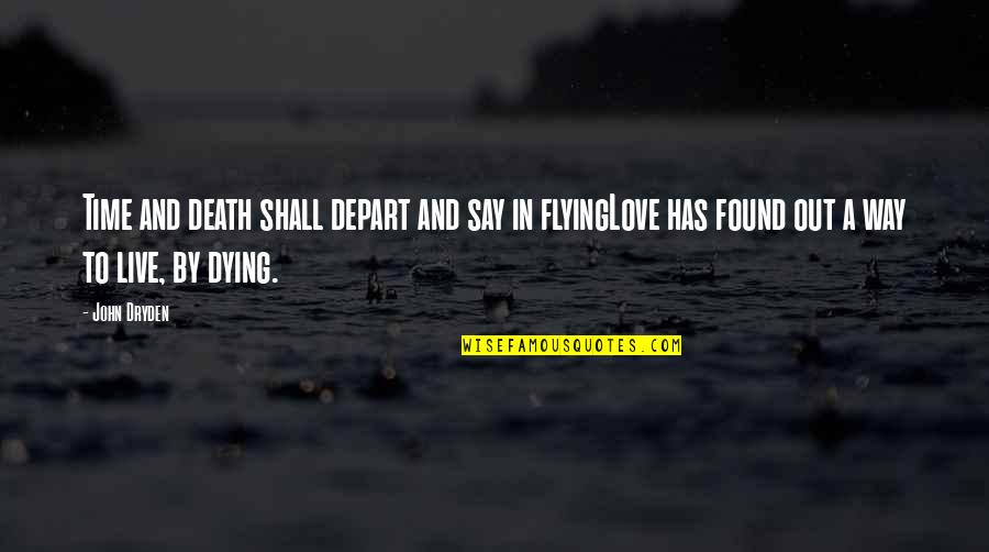 Dying Death Quotes By John Dryden: Time and death shall depart and say in