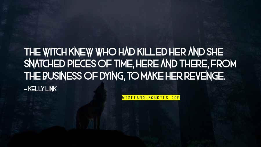 Dying Death Quotes By Kelly Link: The witch knew who had killed her and
