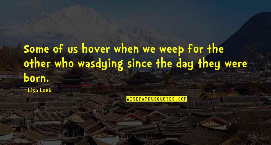 Dying Death Quotes By Lisa Loeb: Some of us hover when we weep for