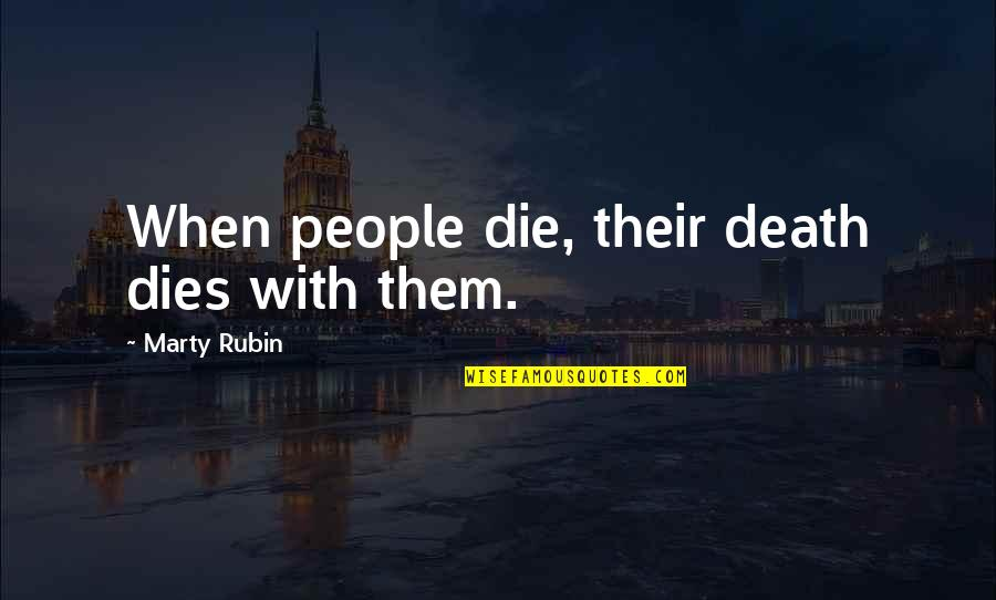Dying Death Quotes By Marty Rubin: When people die, their death dies with them.