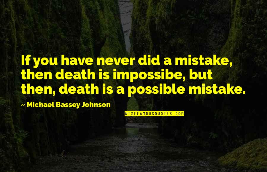 Dying Death Quotes By Michael Bassey Johnson: If you have never did a mistake, then