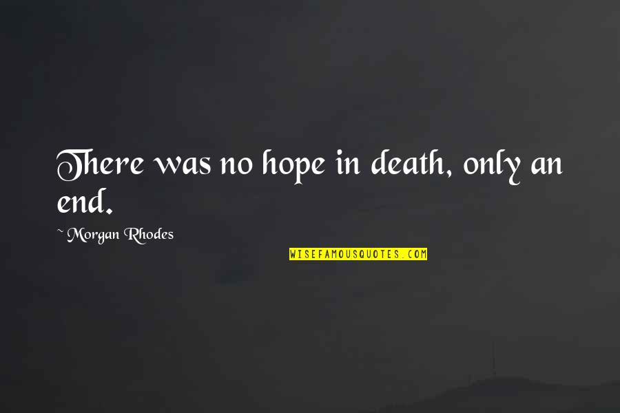 Dying Death Quotes By Morgan Rhodes: There was no hope in death, only an