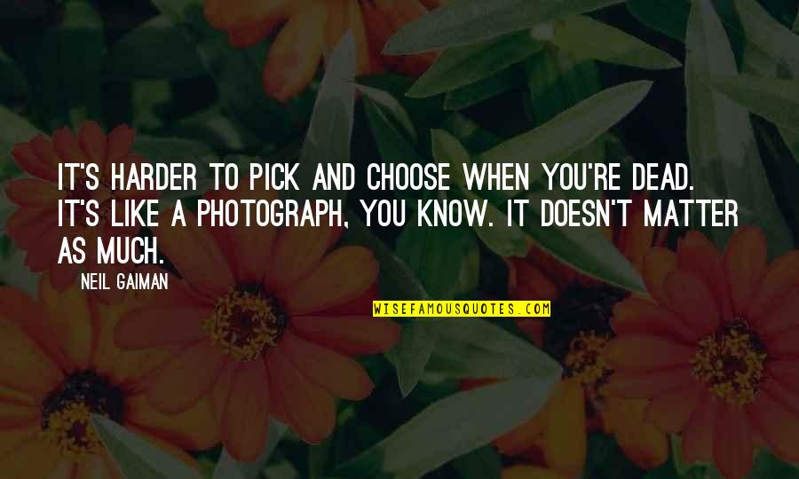 Dying Death Quotes By Neil Gaiman: It's harder to pick and choose when you're