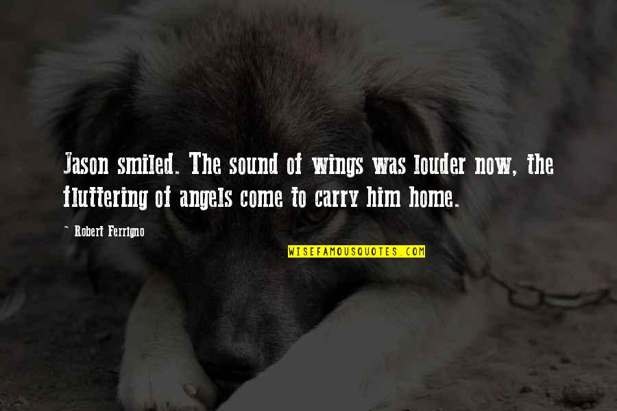 Dying Death Quotes By Robert Ferrigno: Jason smiled. The sound of wings was louder