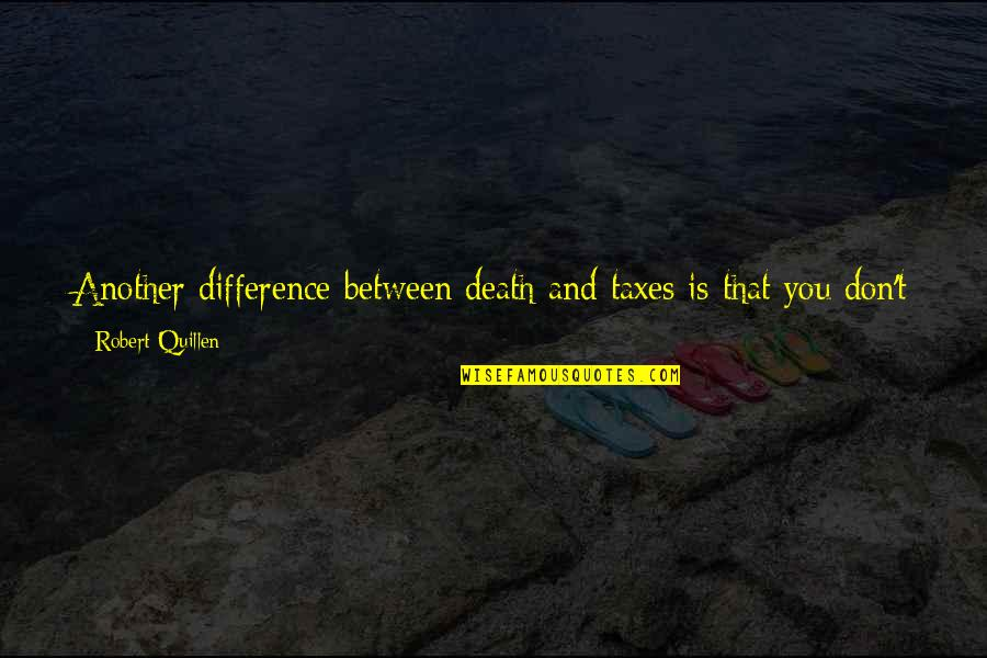 Dying Death Quotes By Robert Quillen: Another difference between death and taxes is that