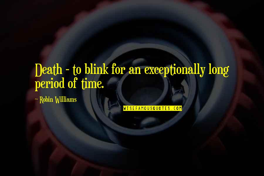 Dying Death Quotes By Robin Williams: Death - to blink for an exceptionally long
