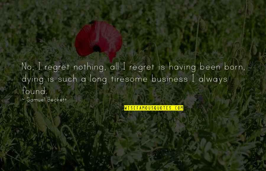Dying Death Quotes By Samuel Beckett: No, I regret nothing, all I regret is