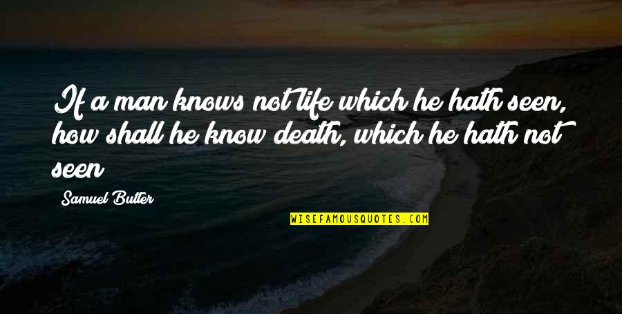 Dying Death Quotes By Samuel Butler: If a man knows not life which he