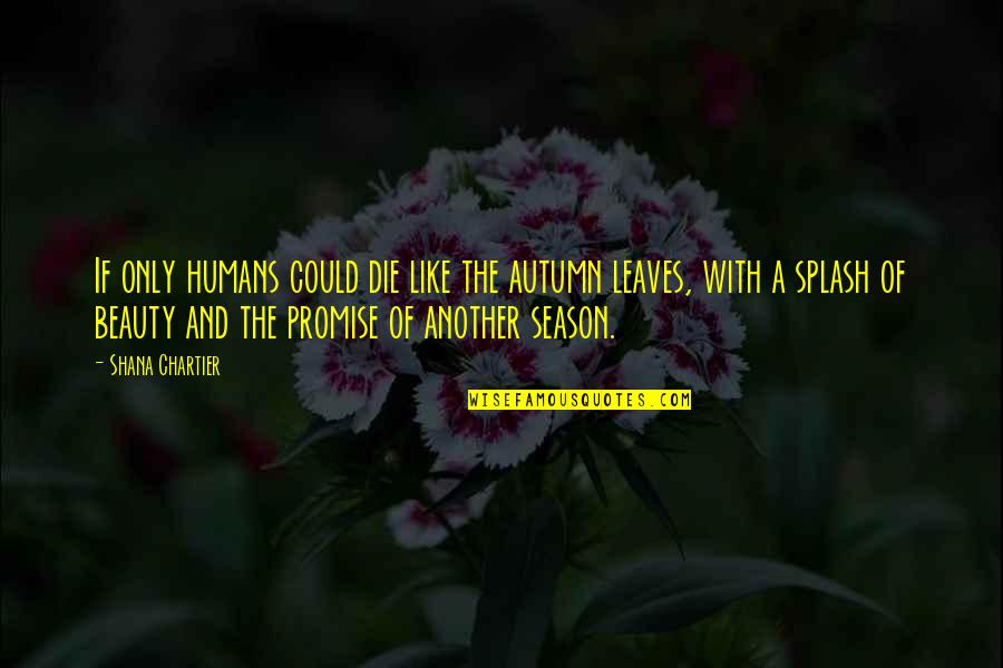 Dying Death Quotes By Shana Chartier: If only humans could die like the autumn
